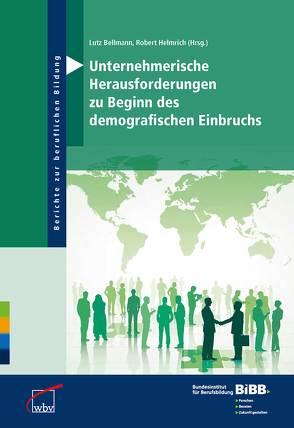 Unternehmerische Herausforderungen zu Beginn des demografischen Einbruchs von Bellmann,  Lutz, BIBB Bundesinstitut für Berufsbildung, Helmrich,  Robert