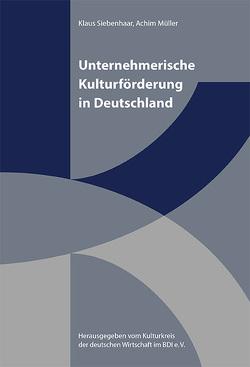 Unternehmerische Kulturförderung in Deutschland von Kulturkreis der deutschen Wirtschaft im BDI e. V., Müller,  Achim, Siebenhaar,  Klaus