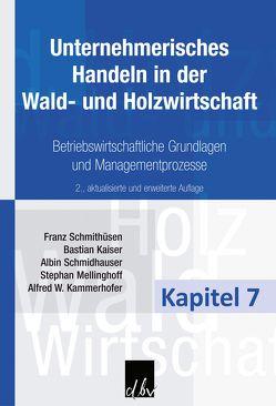 Unternehmerisches Handeln in der Wald- und Holzwirtschaft – Kapitel 7 von Kaiser,  Bastian, Kammerhofer,  Alfred W., Mellinghoff,  Stephan, Schmidhauser,  Albin, Schmithüsen,  Franz