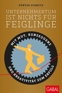Unternehmertum ist nichts für Feiglinge von Carl,  Werner P., Schmitz,  Günter