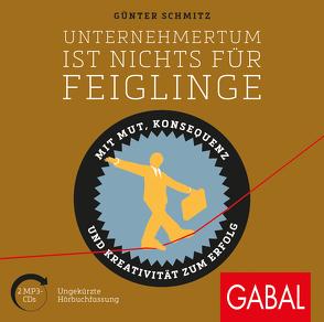 Unternehmertum ist nichts für Feiglinge von Carl,  Werner P., Godec,  Sabina, Grauel,  Heiko, Schmitz,  Günter