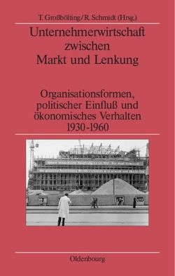 Unternehmerwirtschaft zwischen Markt und Lenkung von Großbölting,  Thomas, Schmidt,  Rüdiger