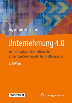 Unternehmung 4.0 von Scheer,  August-Wilhelm
