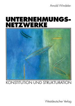 Unternehmungsnetzwerke von Windeler,  Arnold