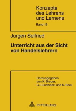 Unterricht aus der Sicht von Handelslehrern von Seifried,  Jürgen