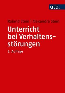 Unterricht bei Verhaltensstörungen von Stein,  Alexandra, Stein,  Roland