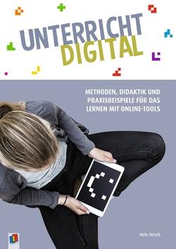 Unterricht digital – Methoden, Didaktik und Praxisbeispiele für das Lernen mit Online-Tools von Hirsch,  Nele