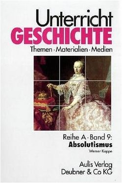 Unterricht Geschichte / Absolutismus von Kirchhoff,  Hans G, Koppe,  Werner, Lampe,  Klaus