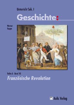 Unterricht Geschichte / Reihe A – Band 10: Französische Revolution von Kirchhoff,  Hans Georg, Koppe,  Werner, Zettler,  Alfons
