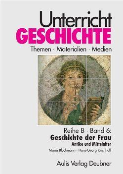 Unterricht Geschichte / Reihe B, Band 6: Geschichte der Frau von Blochmann,  Maria, Kirchhoff,  Hans G, Zettler,  Alfons