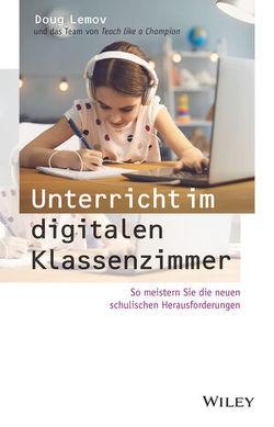 Unterricht im digitalen Klassenzimmer von Lemov,  Doug, Weber,  Mareike
