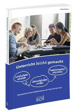 Unterricht leicht gemacht – Lernsituationen entwickeln, Jahresarbeitspläne dokumentieren, Kompetenzorientiert unterrichten von Brämer,  Ulrike