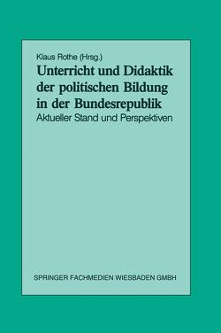Unterricht und Didaktik der politischen Bildung in der Bundesrepublik von Rothe,  Klaus