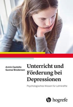 Unterricht und Förderung bei Depressionen von Brodersen,  Gunnar, Castello,  Armin