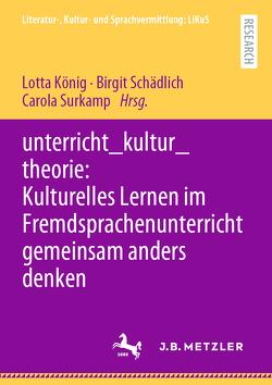 unterricht_kultur_theorie: Kulturelles Lernen im Fremdsprachenunterricht gemeinsam anders denken von König,  Lotta, Schädlich,  Birgit, Surkamp,  Carola