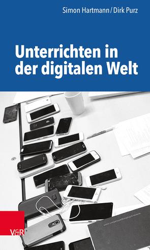 Unterrichten in der digitalen Welt von Hartmann,  Simon, Purz,  Dirk