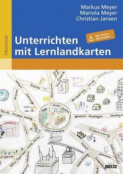 Unterrichten mit Lernlandkarten von Jansen,  Christian, Meyer,  Mariola, Meyer,  Markus