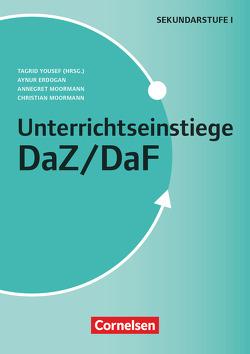 Unterrichtseinstiege – DaZ / DaF / Unterrichtseinstiege für die Klassen 5-10 von Erdogan,  Aynur, Moormann,  Annegret, Moormann,  Christian, Yousef,  Tagrid