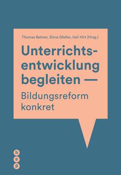 Unterrichtsentwicklung begleiten – Bildungsreform konkret (E-Book) von Balmer,  Thomas, Gfeller,  Silvia, Hirt,  Ueli