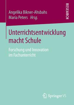 Unterrichtsentwicklung macht Schule von Bikner‐Ahsbahs,  Angelika, Peters,  Maria