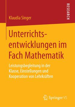 Unterrichtsentwicklungen im Fach Mathematik von Singer,  Klaudia