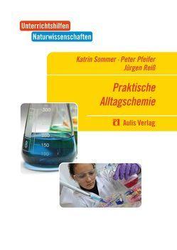 Unterrichtshilfen Naturwissenschaften / Chemie / Praktische Alltagschemie von Pfeifer,  Peter, Reiß,  Jürgen, Sommer,  Katrin