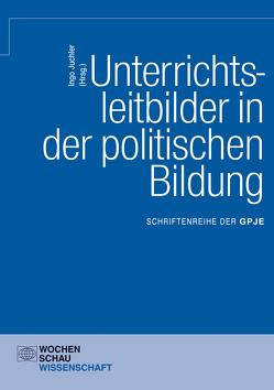 Unterrichtsleitbilder in der politischen Bildung von Juchler,  Ingo