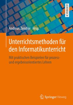 Unterrichtsmethoden für den Informatikunterricht von Zendler,  Andreas