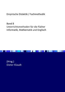 Unterrichtsmethoden für die Fächer Informatik, Mathematik und Englisch von Klaudt,  Dieter, Zendler,  Andreas