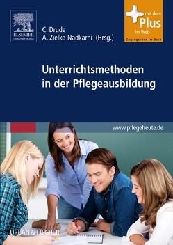 Unterrichtsmethoden in der Pflegeausbildung von Drude,  Carsten, Zielke-Nadkarni,  Andrea