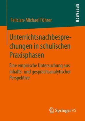 Unterrichtsnachbesprechungen in schulischen Praxisphasen von Führer,  Felician-Michael