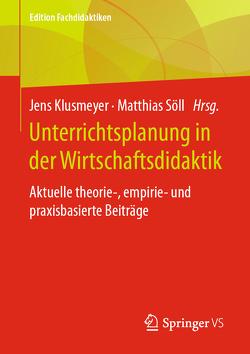Unterrichtsplanung in der Wirtschaftsdidaktik von Klusmeyer,  Jens, Söll,  Matthias