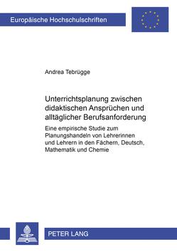 Unterrichtsplanung zwischen didaktischen Ansprüchen und alltäglicher Berufsanforderung von Tebrügge,  Andrea