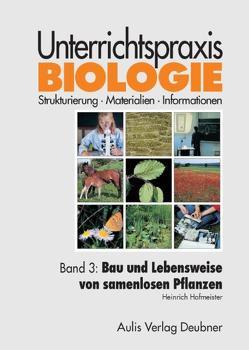 Unterrichtspraxis Biologie / Band 3: Bau und Lebensweise von samenlosen Pflanzen, Pilzen von Hofmeister,  Heinrich, Kähler,  Harald