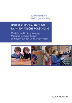 Unterrichtsqualität und fachdidaktische Forschung von Bauer,  Karl-Oswald, Logemann,  Niels