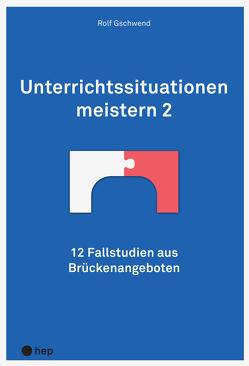 Unterrichtssituationen meistern 2 von Gschwend,  Rolf