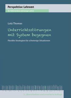 Unterrichtsstörungen mit System begegnen von Thomas,  Lutz