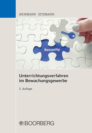 Unterrichtungsverfahren im Bewachungsgewerbe von Jochmann,  Ulrich, Zitzmann,  Jörg