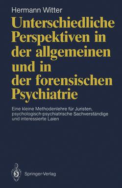 Unterschiedliche Perspektiven in der allgemeinen und in der forensischen Psychiatrie von Witter,  Hermann