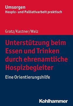 Unterstützung beim Essen und Trinken durch ehrenamtliche Hospizbegleiter von Gratz,  Margit, Kastner,  Silke, Palliativverband,  Bayerischer Hospiz- u., Walz,  Gesine