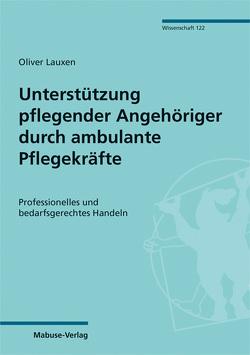 Unterstützung pflegender Angehöriger durch ambulante Pflegekräfte von Lauxen,  Oliver