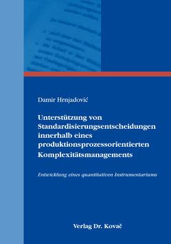 Unterstützung von Standardisierungsentscheidungen innerhalb eines produktionsprozessorientierten Komplexitätsmanagements von Hrnjadović,  Damir