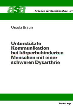 Unterstützte Kommunikation bei körperbehinderten Menschen mit einer schweren Dysarthrie von Braun,  Ursula