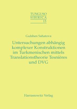 Untersuchung abhängig komplexer Konstruktionen im Turkmenischen mittels Tesnières Translationstheorie und DVG von Sahatova,  Gulshen