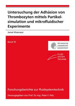 Untersuchung der Adhäsion von Thrombozyten mittels Partikelsimulation und mikrofluidischer Experimente von Khamassi,  Jamel