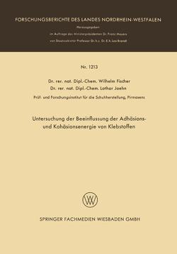 Untersuchung der Beeinflussung der Adhäsions- und Kohäsionsenergie von Klebstoffen von Fischer,  Wilhelm Anton