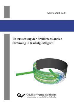 Untersuchung der dreidimensionalen Strömung in Radialgleitlagern von Schmidt,  Marcus