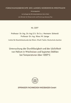 Untersuchung der Durchlässigkeit und der Löslichkeit von Helium in Weicheisen und legierten Stählen bei Temperaturen über 1200°C von Schenck,  Hermann