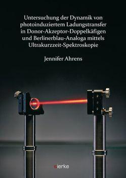 Untersuchung der Dynamik von photoinduziertem Ladungstransfer in Donor-Akzeptor-Doppelkäfigen und Berlinerblau-Analoga mittels Ultrakurzzeit-Spektroskopie von Ahrens,  Jennifer