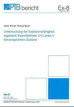 Untersuchung der Explosionsfähigkeit organisch lösemittelfreier UV-Lacke in feinversprühtem Zustand von Beyer,  MIchael, Möckel,  Dieter